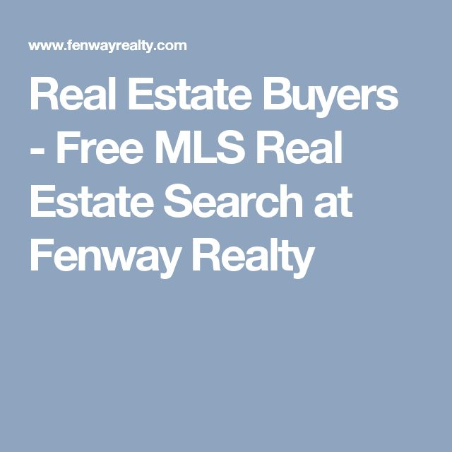 Real Estate Buyers - Free MLS Real Estate Search at Fenway Realty