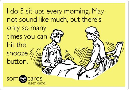 Every morning!!!