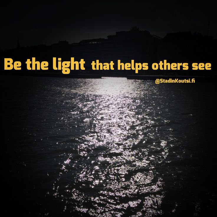 Be the light that helps others see. Have a beautiful Tuesday. Don't forget to be awesome today
