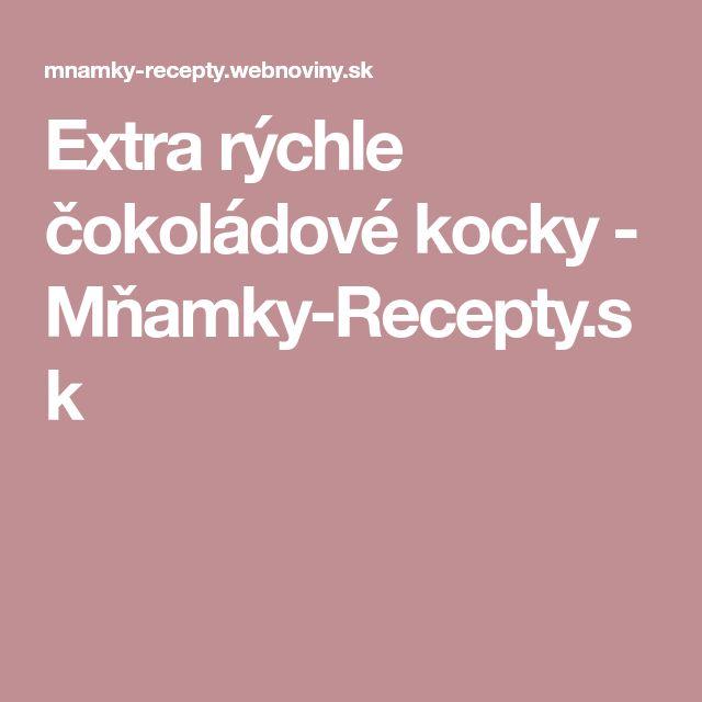 Extra rýchle čokoládové kocky - Mňamky-Recepty.sk