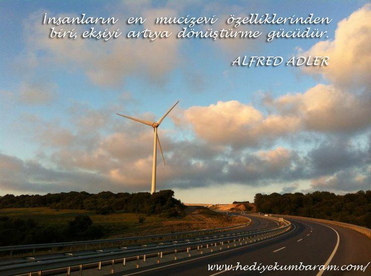 İnsanların en mucizevi özelliklerinden biri, eksiyi artıya dönüştürme gücüdür.  Alfred Adler  www.hediyekumbaram.com/