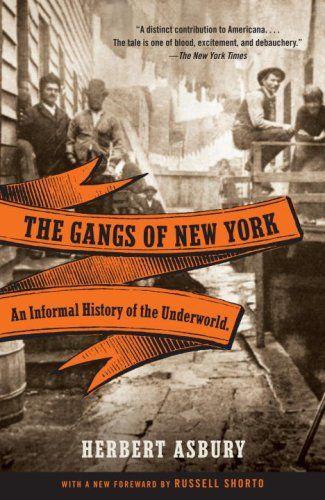 Bestseller Books Online The Gangs of New York: An Informal History of the Underworld (Vintage) Herbert Asbury $10.85 - http://www.ebooknetworking.net/books_detail-0307388980.html