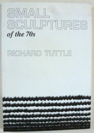 TUTTLE, RICHARD Small sculptures of the 70s - rare artist book Zürich, Annemarie Verna Gallery, 1998. Pap., 23 x 16 cms, unpaginated, illustrated in colour and bl/w. Book design by Richard Tuttle. Edition of 1,000 copies + 20 copies with an object, signed and numbered by the artist. Very rare artist book