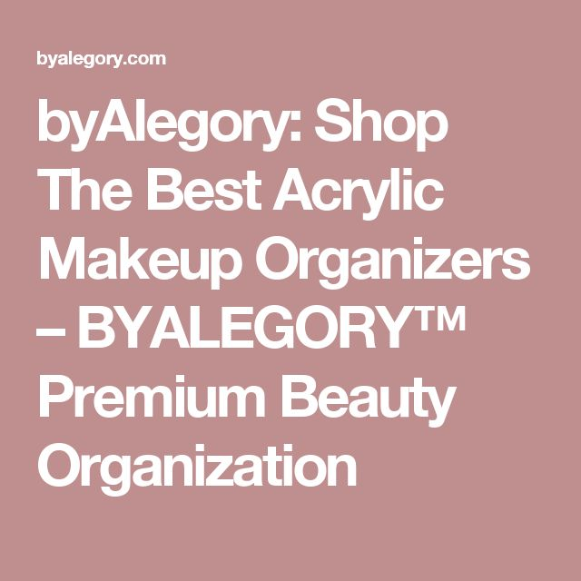 byAlegory: Shop The Best Acrylic Makeup Organizers – BYALEGORY™ Premium Beauty Organization