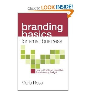 Branding Basics for Small Business by Maria Ross
