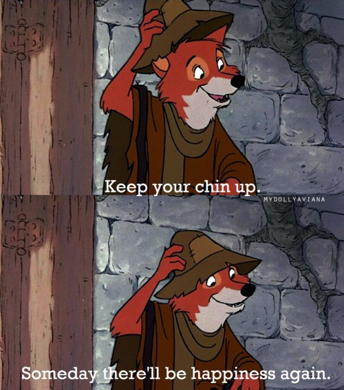 Through the bad, there will always be happiness, just need to remember that....Robin Hood