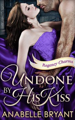 Historical Romance Lover: Undone by His Kiss by Anabelle Bryant