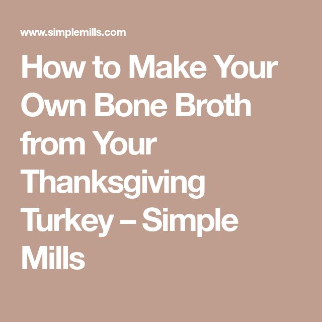 How to Make Your Own Bone Broth from Your Thanksgiving Turkey – Simple Mills