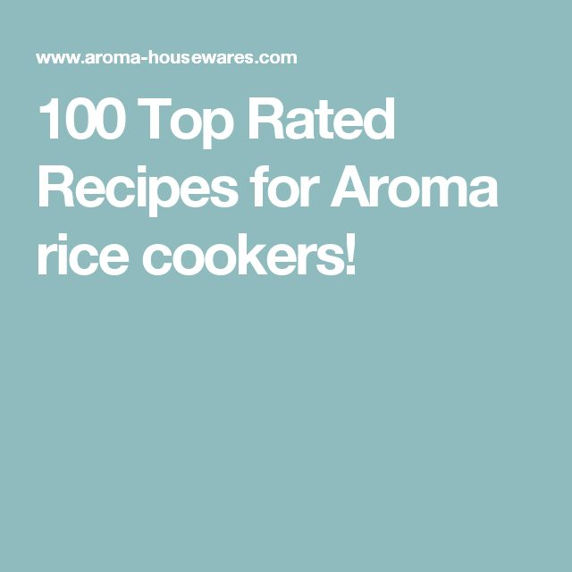 100 Top Rated Recipes for Aroma rice cookers!