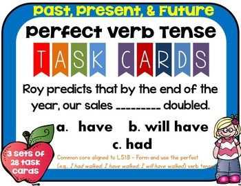 Past, Present, & Future: Perfect Verb Tense Task CardsCommon core aligned to CCSS.ELA-LITERACY.L.5.1.BForm and use the perfect (e.g., I had walked; I have walked; I will have walked) verb tenses.There are 3 differentiated sets of 28 task cards in present, past, and future.                                                                                                                                                                                 More