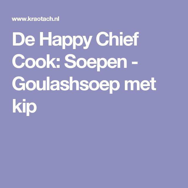 De Happy Chief Cook: Soepen - Goulashsoep met kip