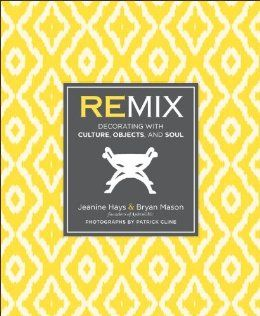 Remix: Decorating with Culture, Objects, and Soul by Jeanine Hays