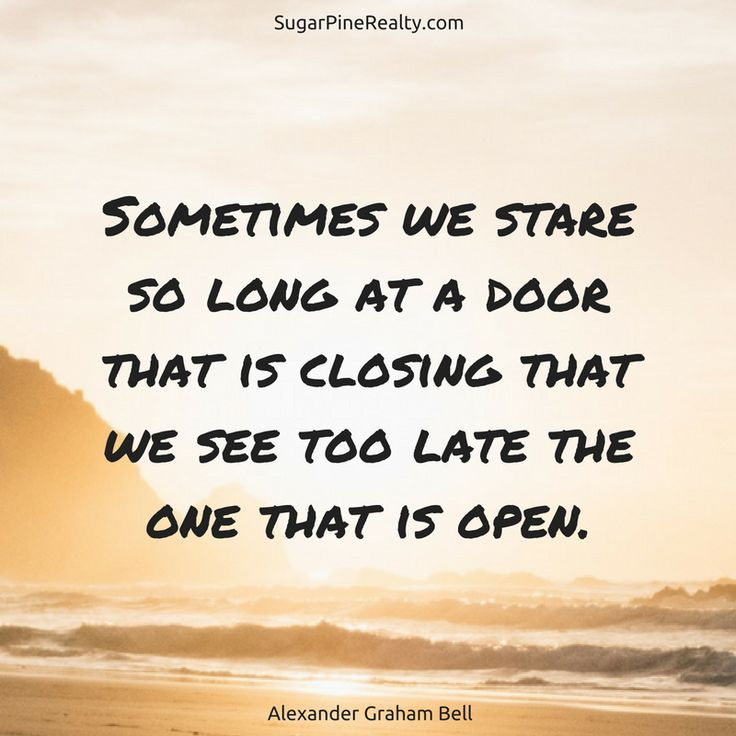 Sometimes we stare so long at a door that is closing that we see too late the one that is open. Alexander Graham Bell #Quote