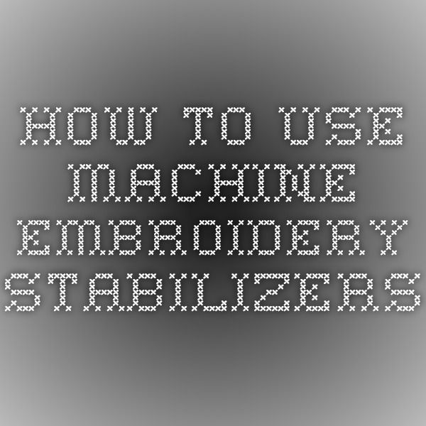 How to Use Machine Embroidery Stabilizers