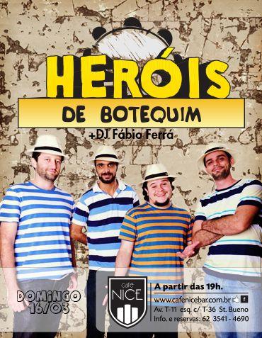 Heróis de Botequim Data: 16/03/2014 Horário: 19h Local: Café Nice
