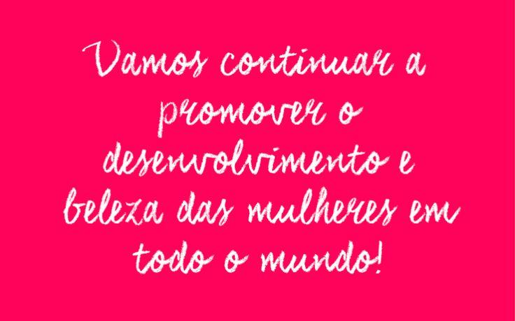 Vamos continuar a promover o desenvolvimento e beleza das mulheres em todo o mundo!