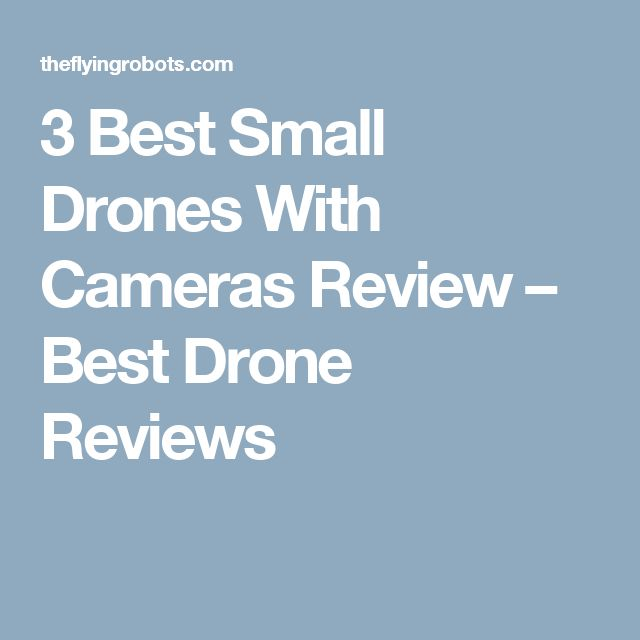 3 Best Small Drones With Cameras Review – Best Drone Reviews