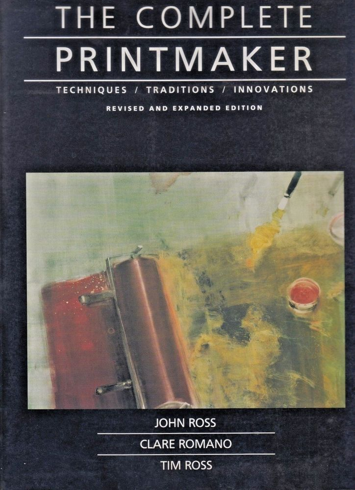 The Complete Printmaker Techniques Traditions Innovations Revised Expanded Textbook Textbook Printmaking Traditional