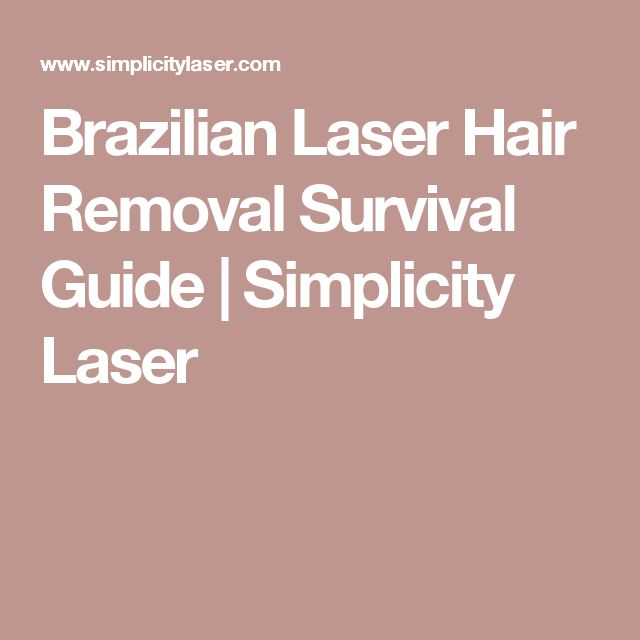 Brazilian Laser Hair Removal Survival Guide | Simplicity Laser