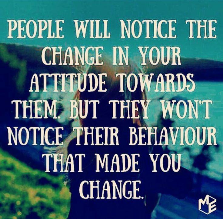 Narcissist never do. Words, Remember, You changed