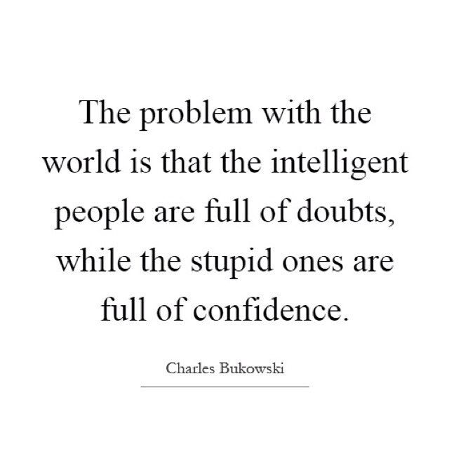 That's why we're so confident.  #whoruntheworld #idiots #ignoranceisbliss #godblessyou #naivität #istalles #charlesbukowski #bestupid #andshow #intelligence #isoverrated #happysaturday #instawisdom #motivationalquote #goodmorningeveryone by Ed Zimbardi http://edzimbardi.com