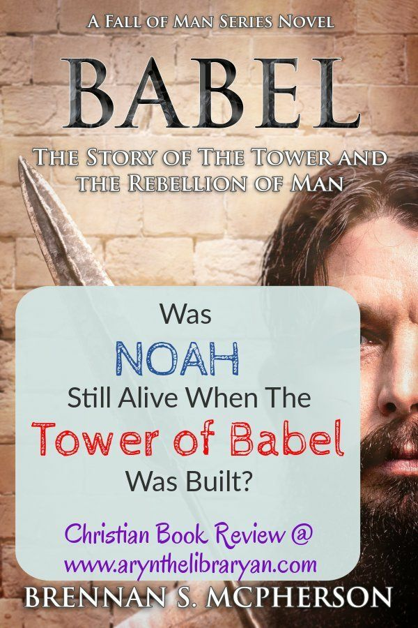 Babel 1 Man S Imagining Of Noah After The Flood Aryn The Libraryan In 2020 Christian Fiction Books Christian Books Worth Reading Christian Books