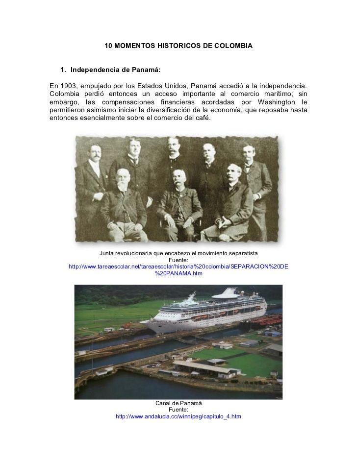 10 MOMENTOS HISTORICOS DE COLOMBIA         1. Independencia de Panamá:    En 1903, empujado por los Estados Unidos, Panamá acce...