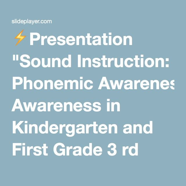 """⚡Presentation """"Sound Instruction: Phonemic Awareness in Kindergarten and First Grade 3 rd Annual National Reading First Conference July 18 - 20, 2006 Reno, Nevada Roxanne."""""""