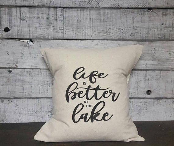 Check out this item in my Etsy shop https://www.etsy.com/ca/listing/572899701/life-is-better-at-the-lake-pillow-cover
