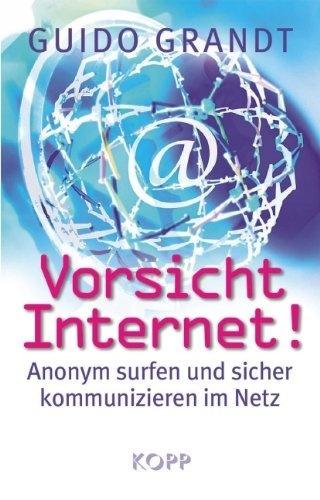 Vorsicht Internet!: Anonym surfen und sicher kommunizieren im Netz von Guido Grandt, http://www.amazon.de/gp/product/3942016087/ref=cm_sw_r_pi_alp_JmhIrb19E2S5W