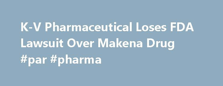 """K-V Pharmaceutical Loses FDA Lawsuit Over Makena Drug #par #pharma http://pharma.nef2.com/2017/05/02/k-v-pharmaceutical-loses-fda-lawsuit-over-makena-drug-par-pharma/  #kv pharma # K-V Pharmaceutical Loses FDA Lawsuit Over Makena Drug K-V Pharmaceutical Co.'s lawsuit alleging that the U.S. Food and Drug Administration's actions led to """"unlawful competition"""" involving its Makena drug was dismissed by a federal judge. U.S. District Judge Amy Berman Jackson in Washington today threw out the…"""
