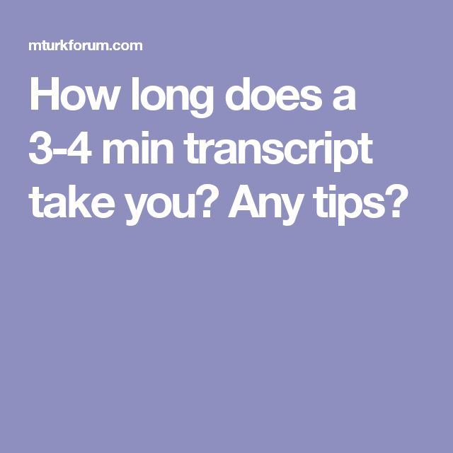 How long does a 3-4 min transcript take you? Any tips?