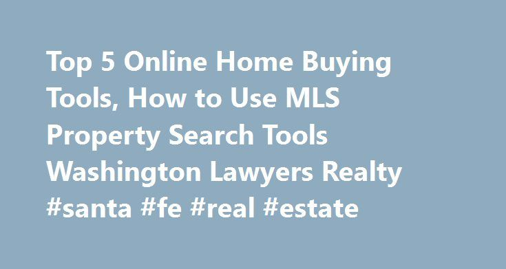 Top 5 Online Home Buying Tools, How to Use MLS Property Search Tools Washington Lawyers Realty #santa #fe #real #estate http://real-estate.remmont.com/top-5-online-home-buying-tools-how-to-use-mls-property-search-tools-washington-lawyers-realty-santa-fe-real-estate/  #real estate search engines # Property Search Tools: Top 5 Online Home Buying Tools Redfin has a Well Respected MLS Search Tool. Create Different Searches and Receive Email Alerts for Each One. Today there are literally hundreds…