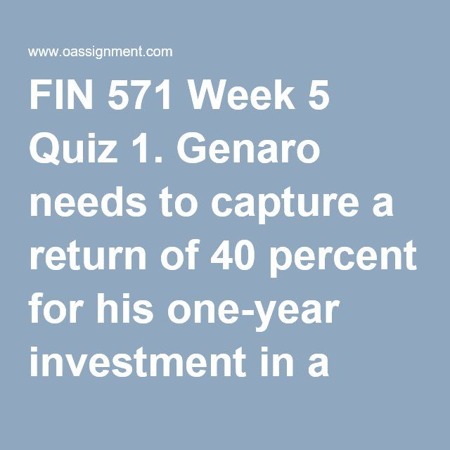 FIN 571 Week 5 Quiz 1. Genaro needs to capture a return of 40 percent for his one-year investment in a property. He believes that he can sell the property at the end of the year for $150,000 and that the property will provide him with rental income of $25,000. What is the maximum amount that Genaro should be willing to pay for the property? 2. The process of identifying the bundle of projects that creates the greatest total value and allocating the available capital to the projects is known…