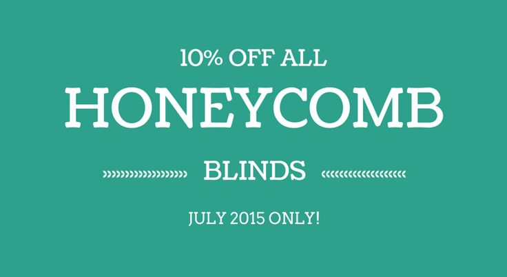 10% off Honeycomb Blinds for all of July!