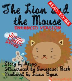 "The Lion and the Mouse (Read To Me) | http://paperloveanddreams.com/book/453416877/the-lion-and-the-mouse-read-to-me | This eBook is new enhanced version with special audio originated from Aesop's story. And especially has included narrative audio and background sound which based on Franz Joseph Haydn String Quartet No. 67 in D major ""Lark"", Team : Capet String Quartet / year 1927.Have fun with this ""The Lion and the Mouse""!"