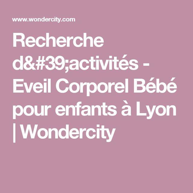 Recherche d'activités - Eveil Corporel Bébé pour enfants à Lyon | Wondercity