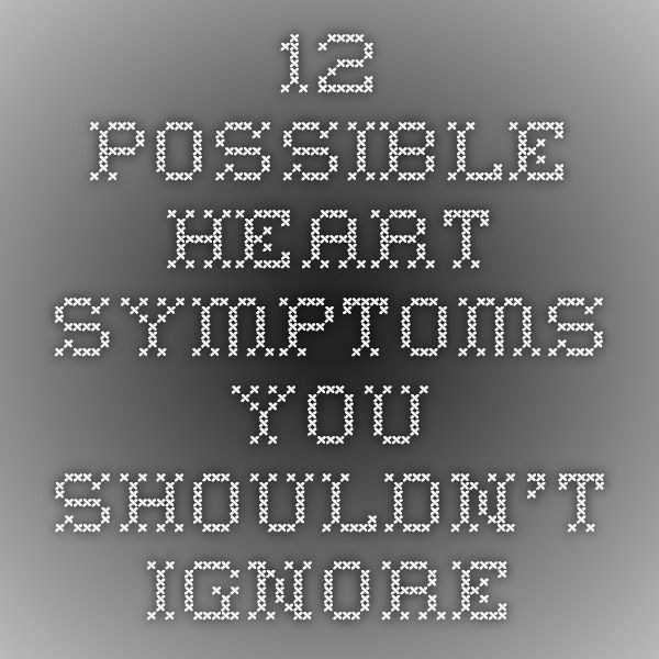 12 Possible Heart Symptoms You Shouldn't Ignore