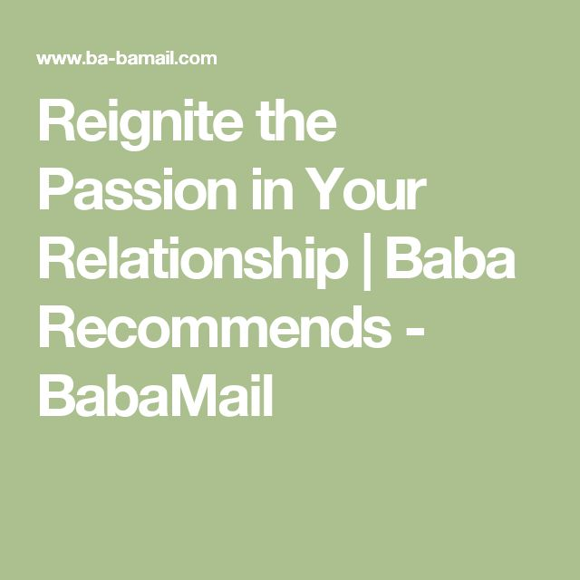 Reignite the Passion in Your Relationship   Baba Recommends - BabaMail