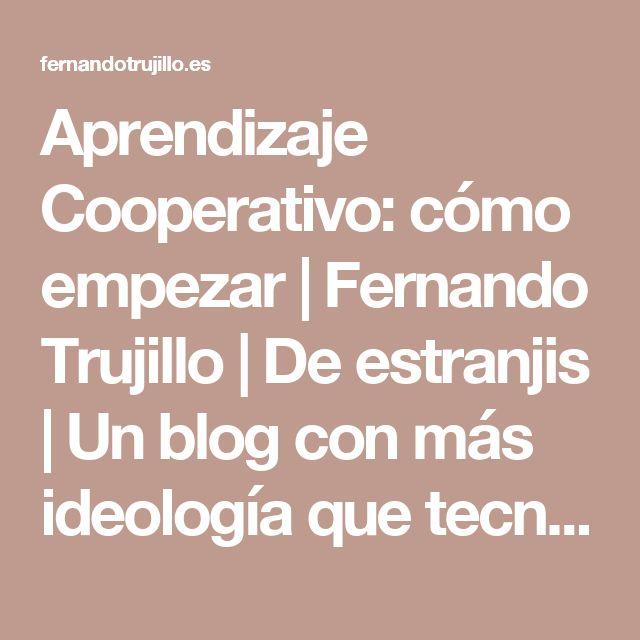 Aprendizaje Cooperativo: cómo empezar | Fernando Trujillo | De estranjis | Un blog con más ideología que tecnología