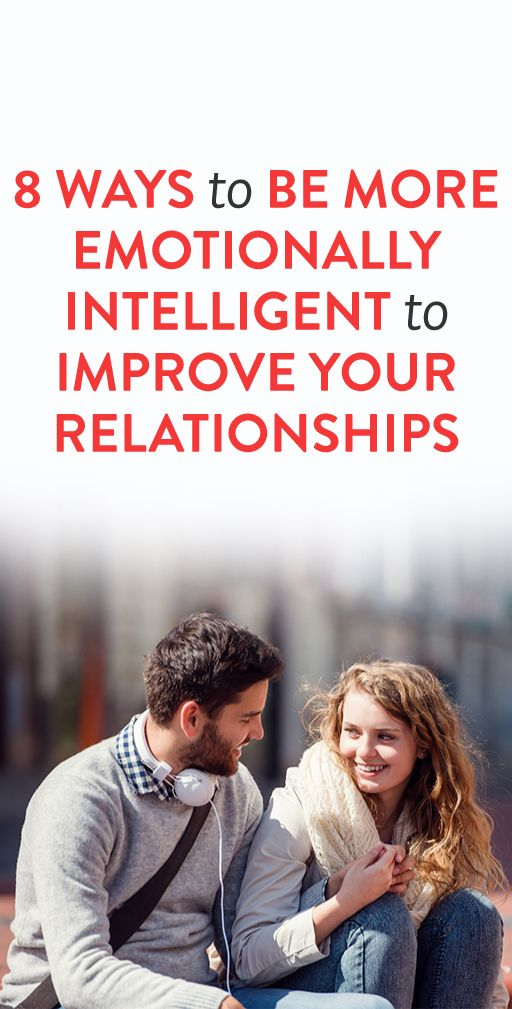 8 Ways to Be More Emotionally Intelligent to Improve Your Relationships