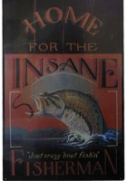 Tin Sign - Home for the insane Fisherman