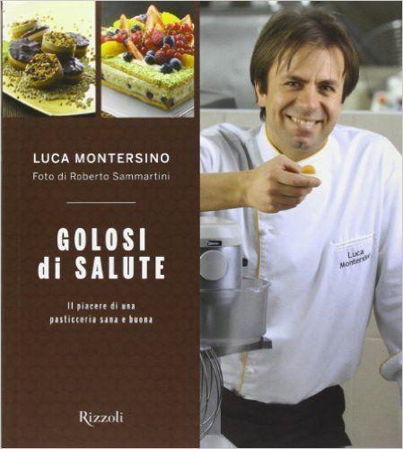 Amazon.it: Golosi di salute - Luca Montersino - Libri