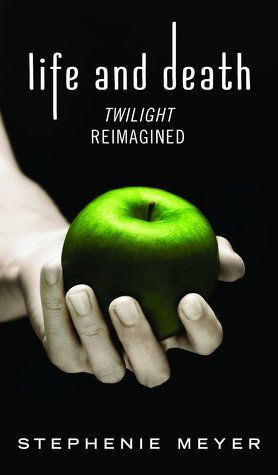 Life and Death: Twilight Reimagined - Stephenie Meyer... OMG NEW TWILIGHT AHHHH SO EXCITED I'M ABOUT TO DIE AHHHHH