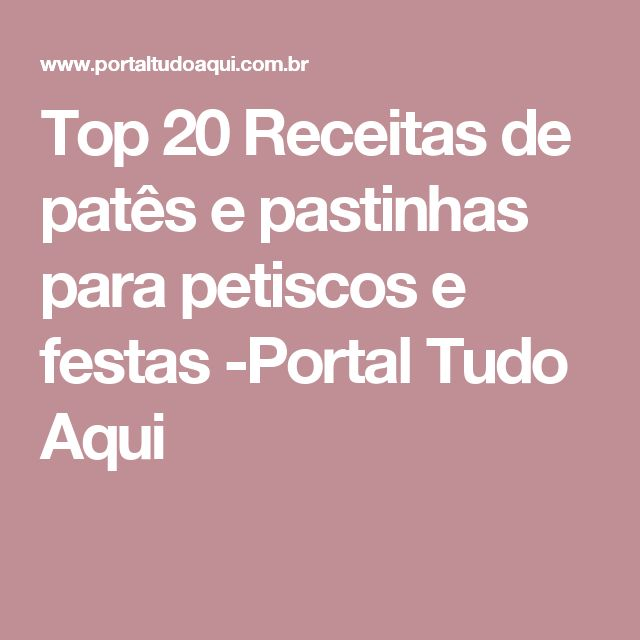 Top 20 Receitas de patês e pastinhas para petiscos e festas -Portal Tudo Aqui