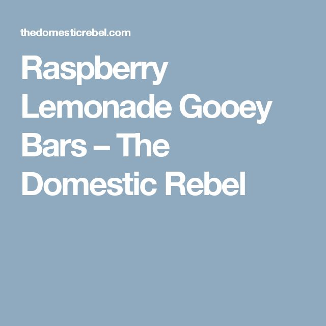 Raspberry Lemonade Gooey Bars – The Domestic Rebel