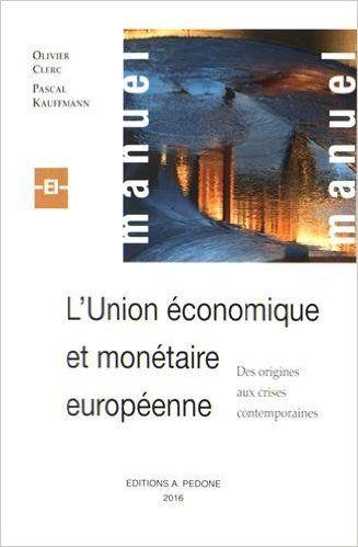 L'Union économique et monétaire européenne : Des origines aux crises contemporaines - Olivier Clerc, Pascal Kauffmann