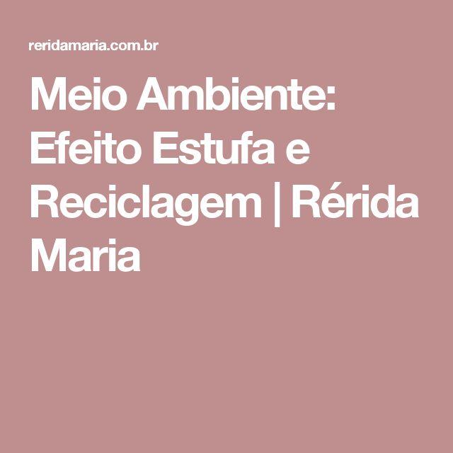 Meio Ambiente: Efeito Estufa e Reciclagem  |   Rérida Maria