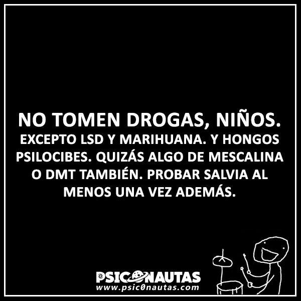 No tomen drogas, niños…