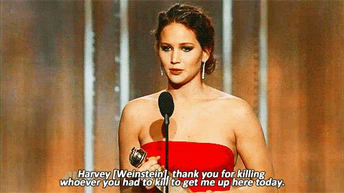 Reasons Jennifer Lawrence won a golden Globe:  Because she thanked Harvey Weinstein for killing someone.